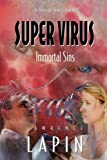 Super Virus: Immortal Sins (Boatwright Chronicles)