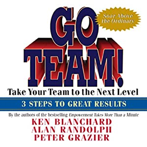 Go Team!: Take Your Team to the Next Level | [Ken Blanchard, Alan Randolph, Peter Grazier]