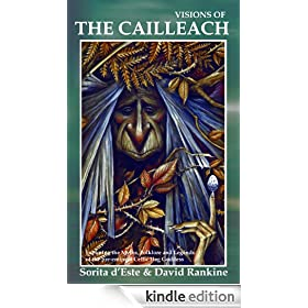 Visions of the Cailleach - Exploring the Myths, Folklore and Legends of the pre-eminent Celtic Hag Goddess