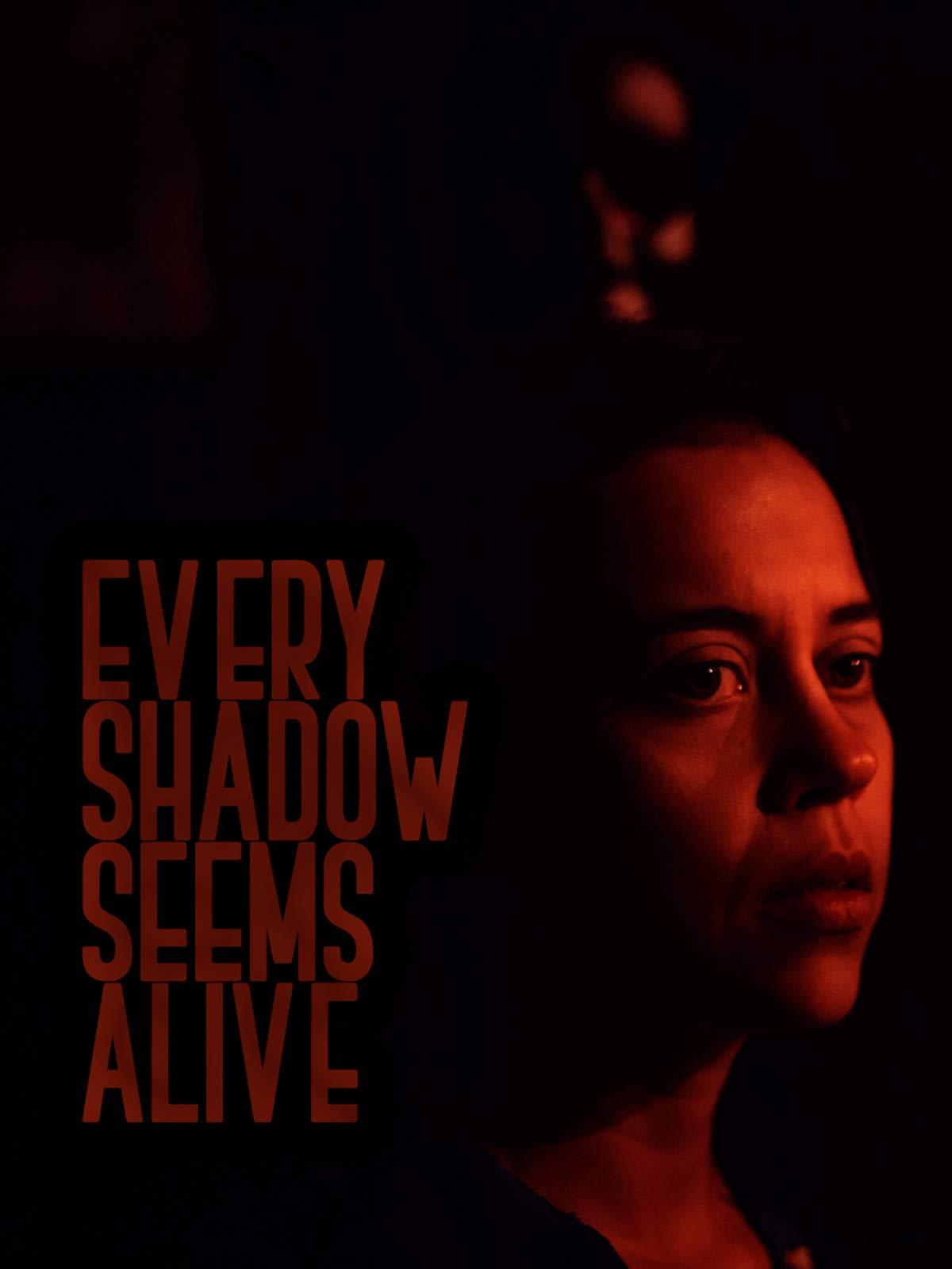 Every Shadow Seems Alive
