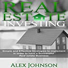 Real Estate Investing: Simple and Effective Strategies to Implement in Order to Have a Successful Real Estate Business Hörbuch von Alex Johnson Gesprochen von: Pete Beretta