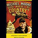 Dude, Where's My Country? (       UNABRIDGED) by Michael Moore Narrated by D. David Morin