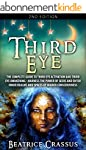Third Eye: The Complete Guide To: Thi...