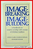 Image-breaking/image-building: A handbook for creative worship with women of Christian tradition (0829804072) by Clark, Linda