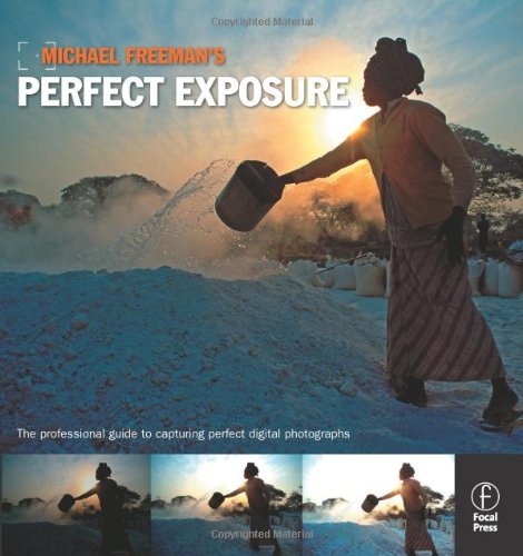 Michael Freeman - Michael Freeman's Perfect Exposure: The Professional's Guide to Capturing Perfect Digital Photographs