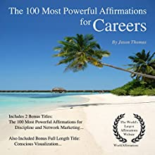 The 100 Most Powerful Affirmations for Careers: Including 2 Positive & Affirmative Action Bonus Books on Discipline & Network Marketing Audiobook by Jason Thomas Narrated by Jason Thomas, Dan Lee, Jen Brown