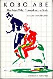 The Man Who Turned into a Stick: Three Related Plays (0860081478) by Kobo Abe