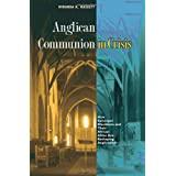 Anglican Communion in Crisis: How Episcopal Dissidents and Their African Allies Are Reshaping Anglicanismby Miranda K. Hassett