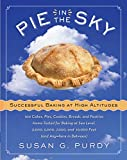 img - for Pie in the Sky Successful Baking at High Altitudes: 100 Cakes, Pies, Cookies, Breads, and Pastries Home-tested for Baking at Sea Level, 3,000, 5,000, 7,000, and 10,000 feet (and Anywhere in Between). book / textbook / text book