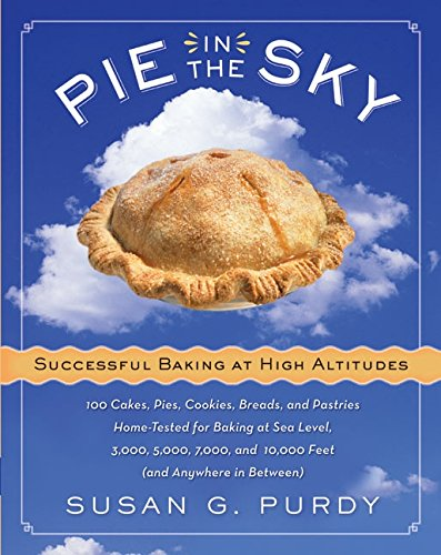 Pie in the Sky Successful Baking at High Altitudes: 100 Cakes, Pies, Cookies, Breads, and Pastries Home-tested for Baking at Sea Level, 3,000, 5,000, 7,000, and 10,000 feet (and Anywhere in Between). (Pie In The Sky compare prices)