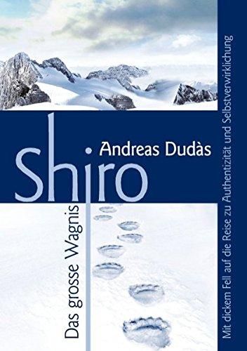Shiro - Das große Wagnis: Mit dickem Fell auf die Reise zu Authentizität und Selbstverwirklichung