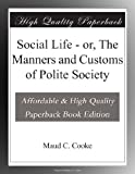 img - for Social Life - or, The Manners and Customs of Polite Society book / textbook / text book