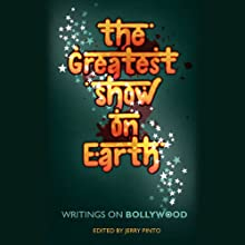 The Greatest Show on Earth: Writings on Bollywood (       UNABRIDGED) by Jerry Pinto (editor) Narrated by Sanjiv Jhaveri