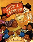img - for Just a Minute!: A Trickster Tale and Counting Book (Pura Belpre Medal Book Illustrator (Awards)) book / textbook / text book