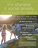 The Shyness and Social Anxiety Workbook for Teens: CBT and ACT Skills to Help You Build Social Confidence