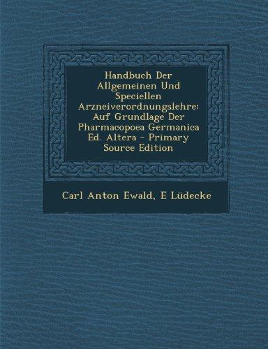 Handbuch Der Allgemeinen Und Speciellen Arzneiverordnungslehre: Auf Grundlage Der Pharmacopoea Germanica Ed. Altera