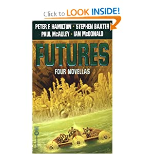 Futures: Four Novellas by Peter F. Hamilton, Stephen Baxter, Paul McAuley and Ian McDonald