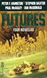 Futures Four Novellas (0446610623) by Hamilton, Peter/ Baxter, Stephen/McAuley, Paul/McDonald, Ian