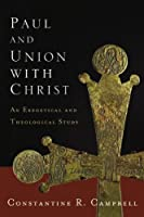 Paul and Union With Christ: An Exegetical and Theological Study
