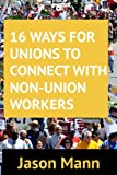 16 Ways for Unions to Connect with Non-Union Workers