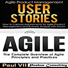 Agile Product Management: User Stories: How to Capture and Manage Requirements & Agile: The Complete Overview of Agile Principles and Practices Hörbuch von Paul VII Gesprochen von: Randal Schaffer