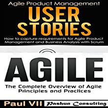 Agile Product Management: User Stories: How to Capture and Manage Requirements & Agile: The Complete Overview of Agile Principles and Practices Audiobook by Paul VII Narrated by Randal Schaffer