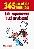 img - for 365 porad dla rodzicow Jak zapanowac nad urwisem book / textbook / text book