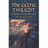 The Celtic Twilight: Faerie and Folklore (Celtic, Irish) ~ W. B. Yeats
