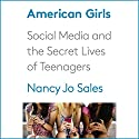 American Girls: Social Media and the Secret Lives of Teenagers Audiobook by Nancy Jo Sales Narrated by Therese Plummer, Nancy Jo Sales