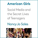 American Girls: Social Media and the Secret Lives of Teenagers | Nancy Jo Sales