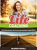 Life Coaching: 23 Lessons on How to Become a Successful Coach Who Encourages, Motivates and Inspires Other People (Life Coaching, life coaching training, life coaching guide)