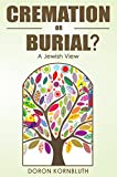 Cremation or Burial; a Jewish View