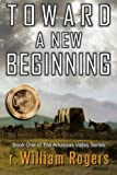 img - for Toward A New Beginning (Arkansas Valley) (Volume 1) book / textbook / text book