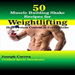 50 Muscle Building Shakes for Weightlifting: High Protein Content in Every Shake | Joseph Correa (Certified Sports Nutritionist)