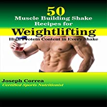 50 Muscle Building Shakes for Weightlifting: High Protein Content in Every Shake (       UNABRIDGED) by Joseph Correa (Certified Sports Nutritionist) Narrated by Andrea Erickson