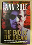 The End of the Dream: The Golden Boy Who Never Grew Up and Other True Cases (Ann Rule's Crime Files, Volume 5)