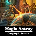 Magic Astray: The Llandra Saga, Book 2 Audiobook by Gregory Mahan Narrated by David Stifel