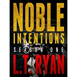 Noble Intentions: Season One (Episodes 1-5) ~ L.T. Ryan