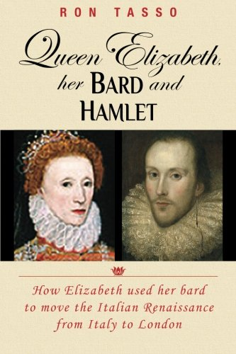 Queen Elizabeth her Bard and Hamlet: How the queen used her bard to move the renaissance from Italy to England