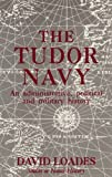 The Tudor Navy: An Administrative, Political and Military History (Studies in Naval History) (0859679225) by Loades, David