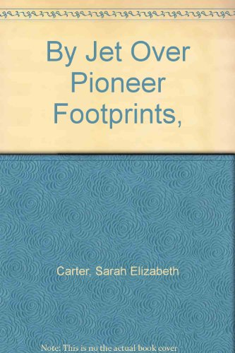 By Jet Over Pioneer Footprints,, Carter, Sarah Elizabeth