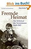 Fremde Heimat: Das Schicksal der Vertriebenen nach 1945. Das Buch zur Fernsehserie