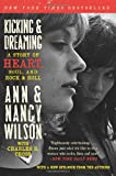 Kicking & Dreaming: A Story of Heart, Soul, and Rock and Roll (0062101684) by Wilson, Ann