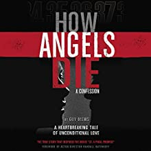 How Angels Die: A Confession (       UNABRIDGED) by Guy Blews Narrated by Matthew Curtis