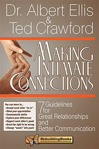 Making Intimate Connections: 7 Guidelines for Great Relationships and Better Communication: Seven Guidelines for Better Couple Communications (Rebuilding Books, for Divorce and Beyond)