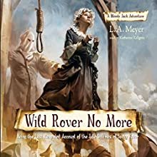 Wild Rover No More: Being the Last Recorded Account of the Life & Times of Jacky Faber (       UNABRIDGED) by LA Meyer Narrated by Katherine Kellgren