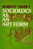 Sociology as an Art-form (0435826549) by Nisbet, Robert