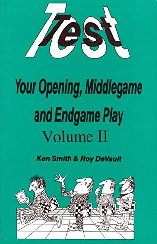 Test your Opening, Middlegame and Endgame Play - VOLUME 2