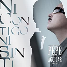 Amazon.com: Ni Contigo, Ni Sin Ti: Pepe Aguilar: MP3 Downloads