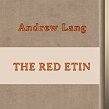 The Red Etin (Annotated) (       UNABRIDGED) by Andrew Lang Narrated by Anastasia Bertollo